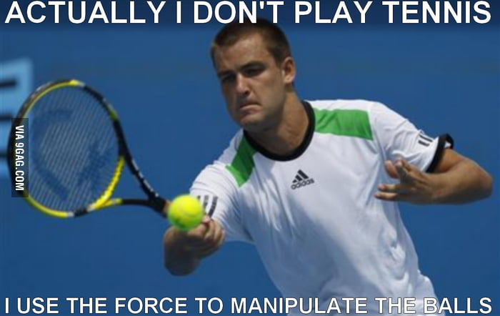 Actually I don't play tennis...
