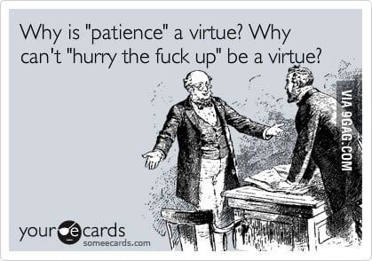 "Why is ""patience"" a virtue?"