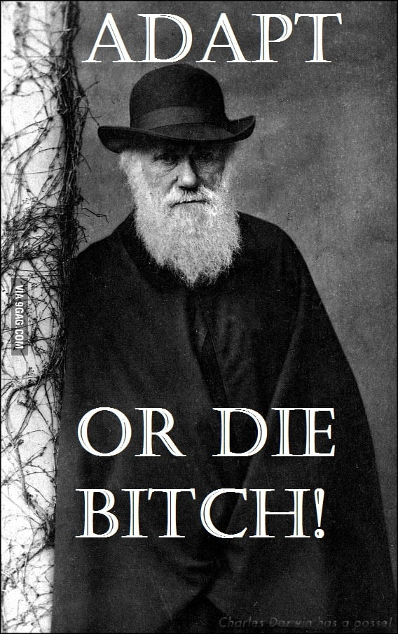 Charles Darwin ADAPT OR  BIT*CHES
