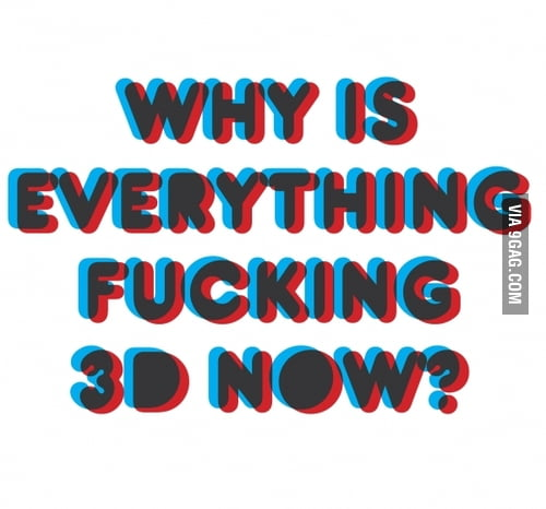 Why is everything fxxking 3D now?