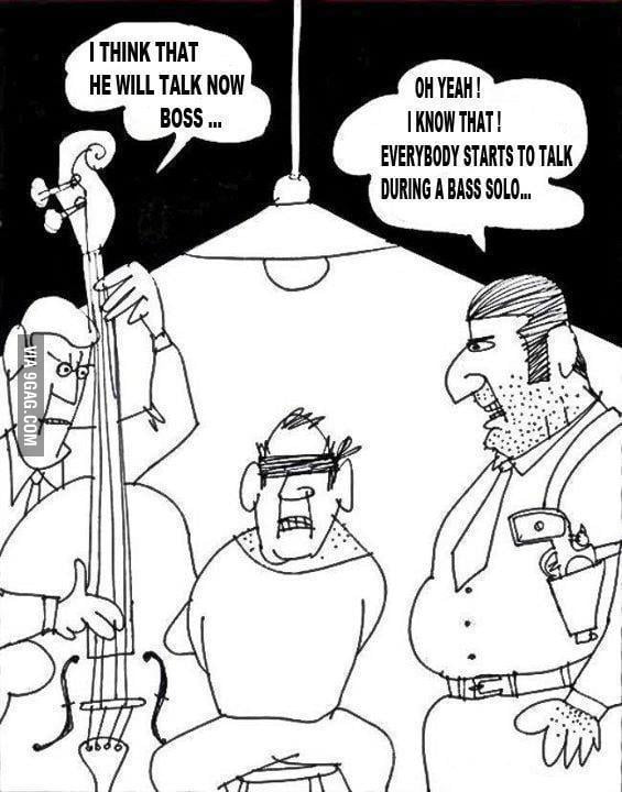 Everybody talks during a bass solo...