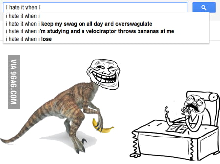 I hate it when I'm studying and a velociraptor throws...
