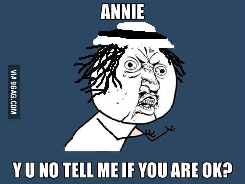 Annie, are you OK?