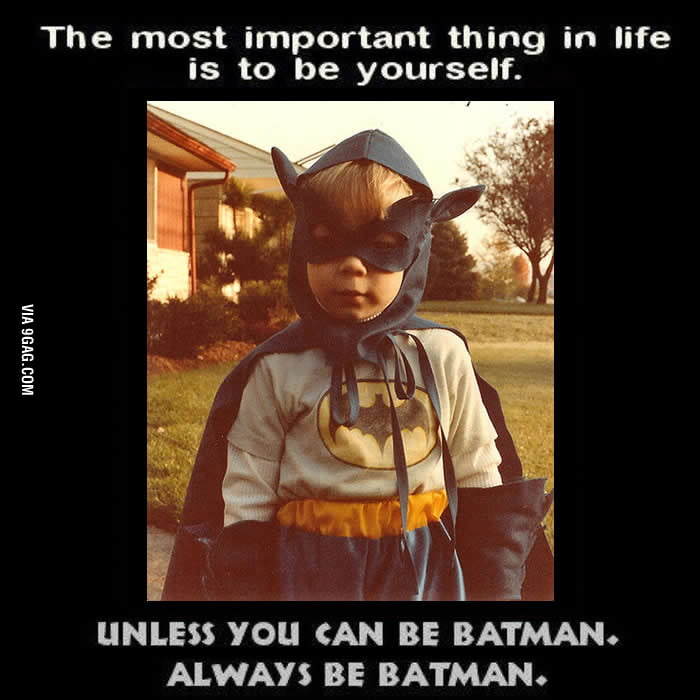 Always be Batman!!!