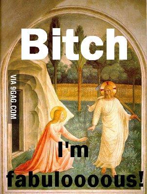 B*tch, Im Jesus!