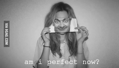 Am I perfect now?
