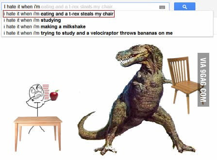I hate it when I'm eating and t-rex steals my chair