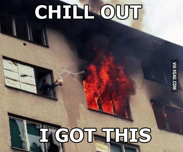 Chill Out Firemens, I Got This !