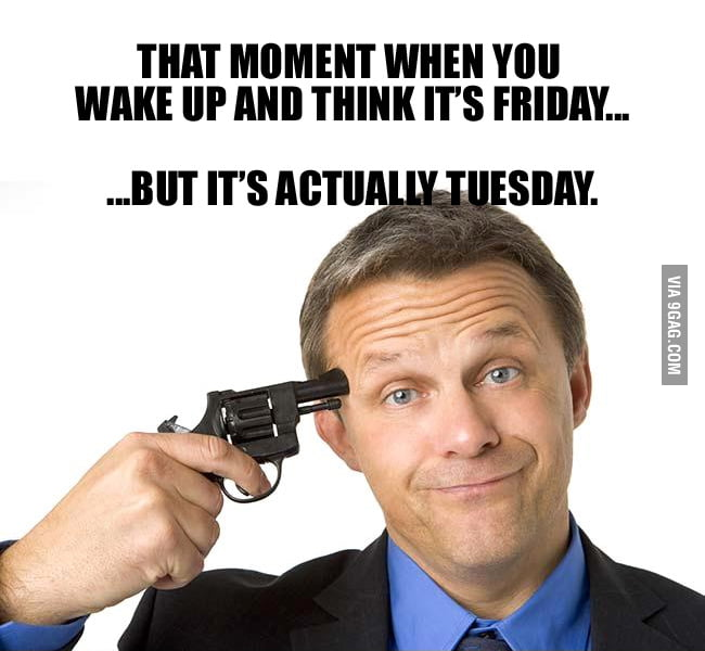Tuesday? FML!