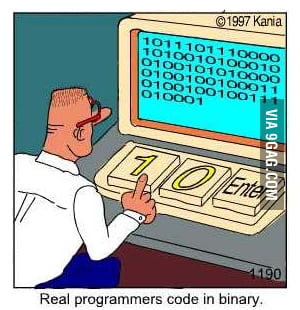 Real programmers code in binary.