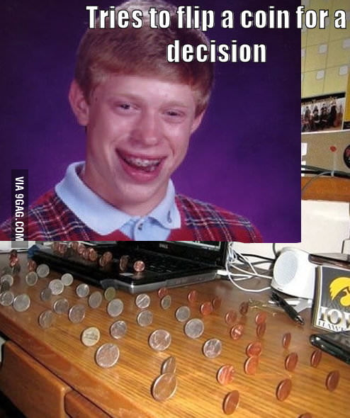 Bad Luck Brian flipping a coin