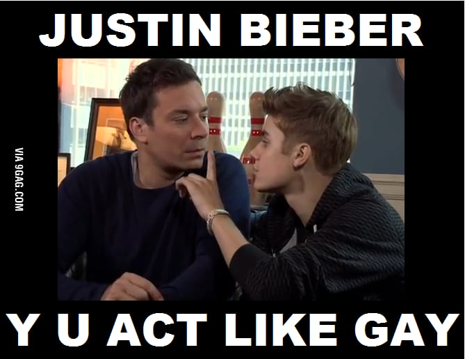 JUSTIN.....WHY YOU ACT LIKE GAY...