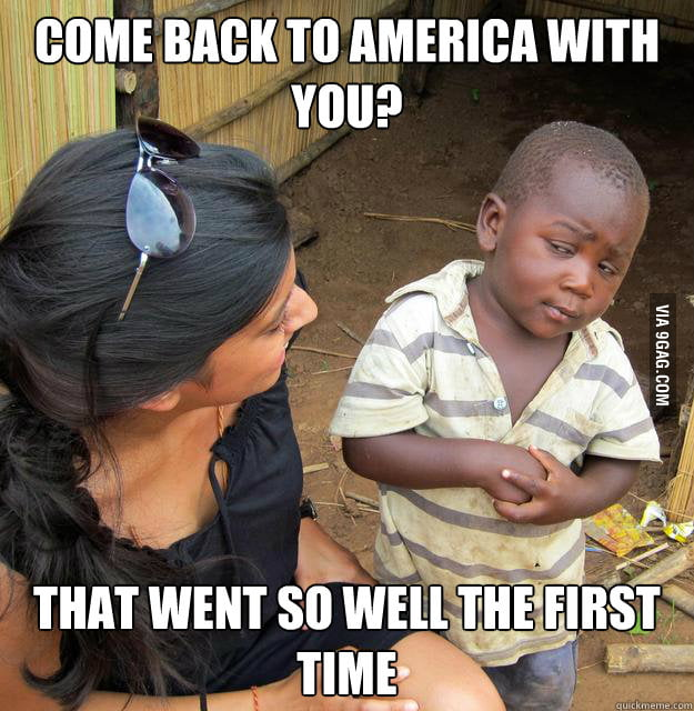 Come back to America with you?