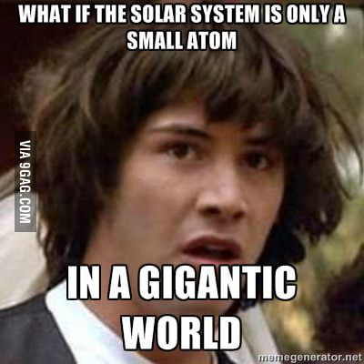 And what if atoms are actually tiny solar systems?!