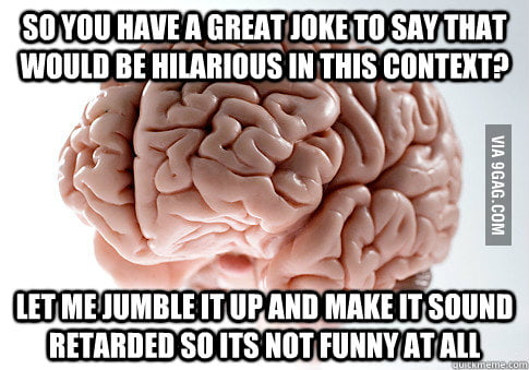 Scumbag Brain destroys your social skills