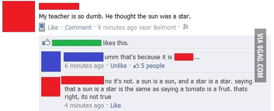 My teacher is so dumb. He thought the sun was a star.