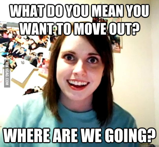 Ex-Girlfriend just said this after I said I was moving out