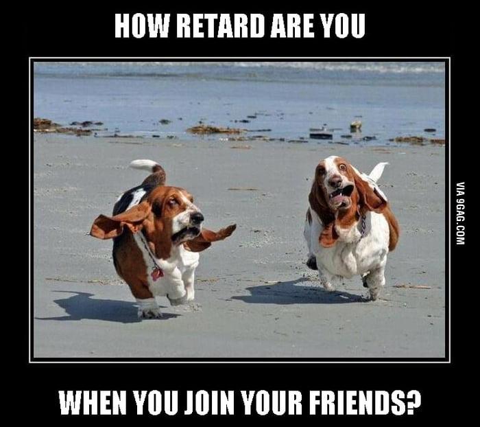 How retard are you?