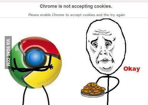 Chrome! Y U NO want my cookies!