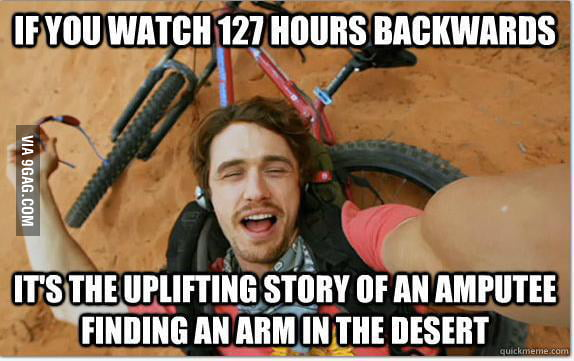 If you watch 127 Hours backwards