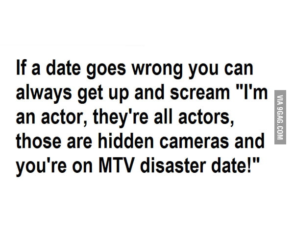 You're on MTV disaster date!