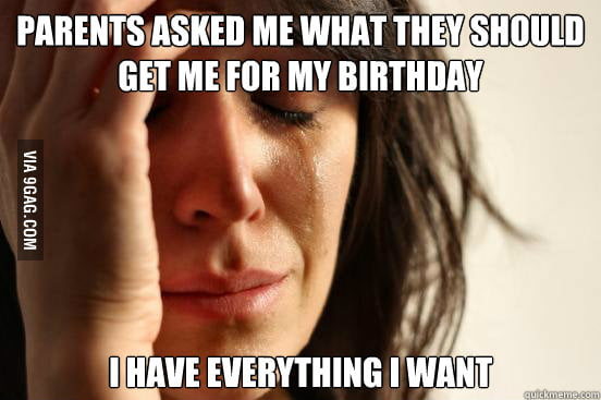 First World Problems: Birthday