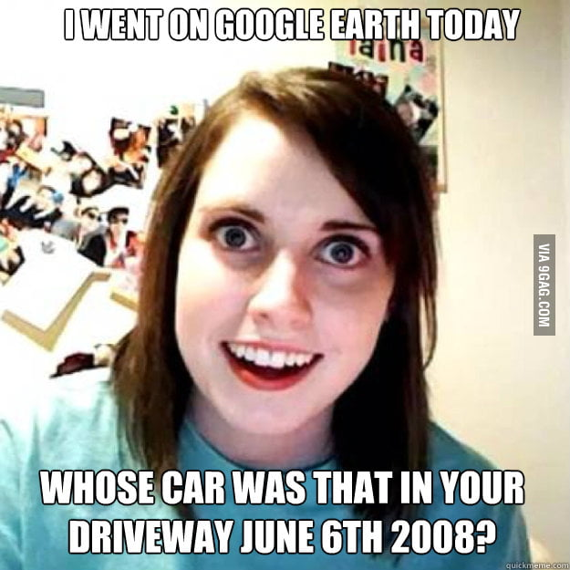 Overly Attached Girlfriend on Google Earth