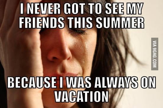 I never got to see my friends this summer...