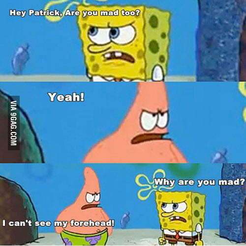 Hey Patrick, are you mad too?