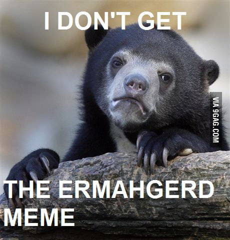 Confession Bear about ERMAHGERD