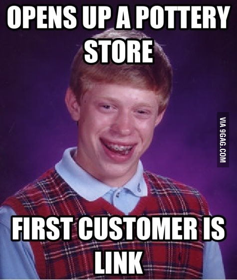 Bad luck Brian opens up a pottery store.