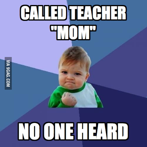 "Whenever I called the teacher ""mom"""