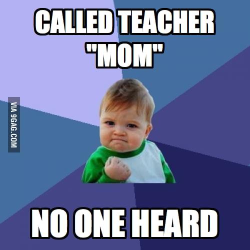 "Whenever I called the teacher ""mom"""