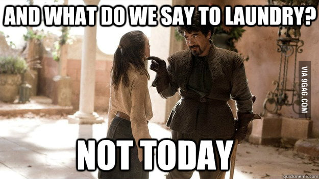 And what do we say to laundry?