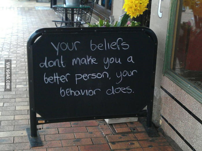 Your beliefs don't make you a better person.