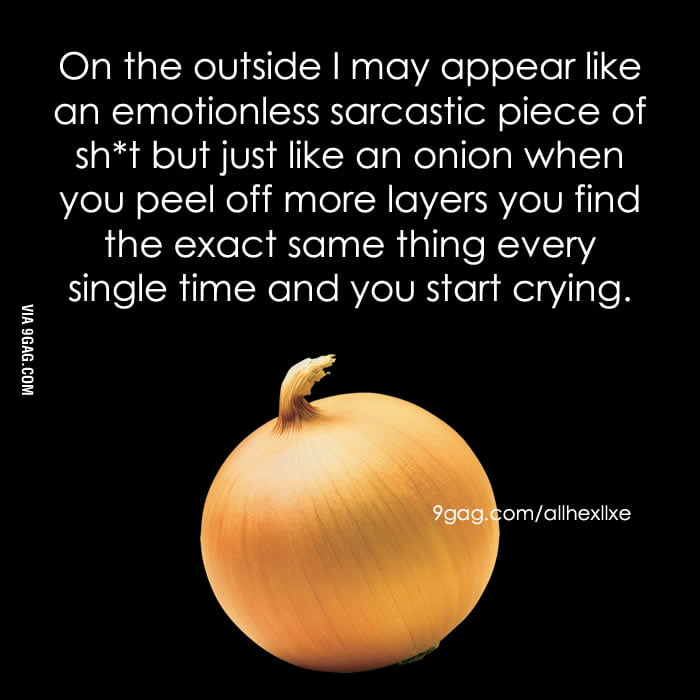 I'm like an onion.