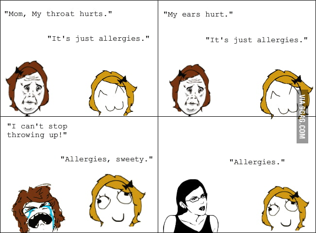 It's always allergies according to my mom.