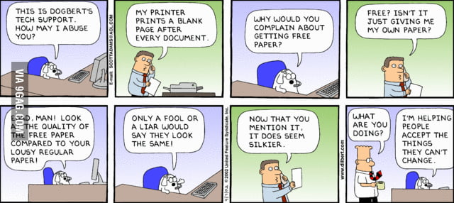 I work as IT support. This Dilbert comic tells the truth.