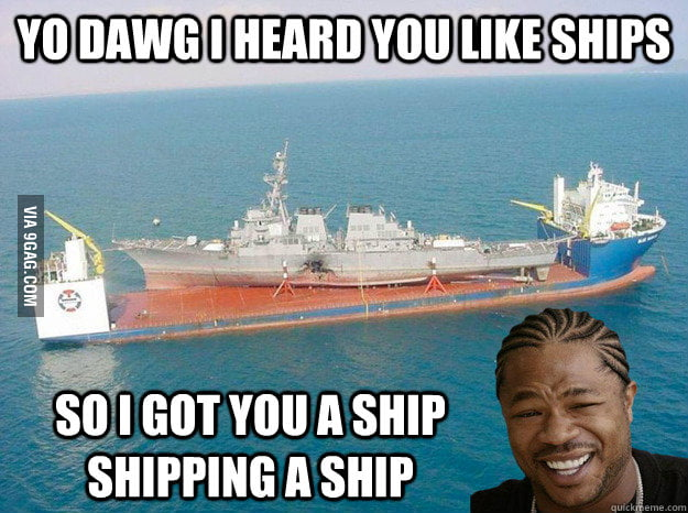 Using a ship to ship a ship.