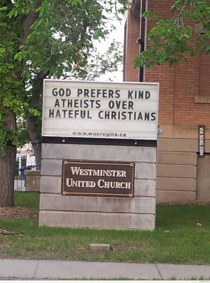 God prefers kind atheists over hateful christians.