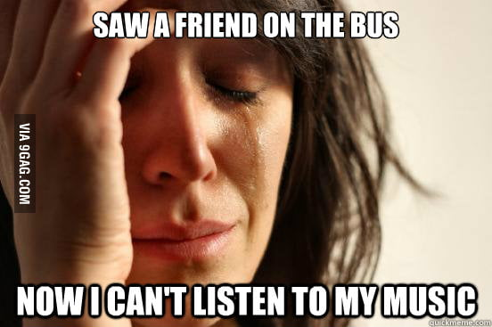 I hate to come across my friends on bus.