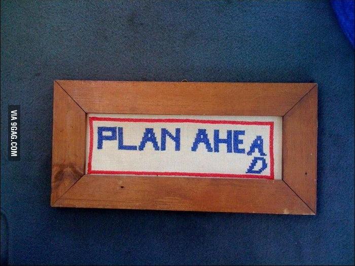 Always Plan ahead