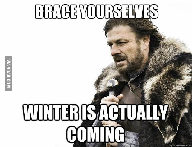 Brace yourself, winter is actually coming.