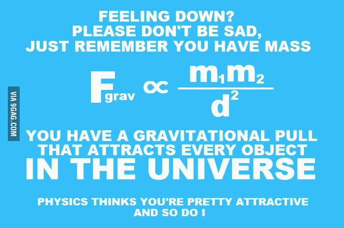 Physics thinks you're pretty attractive and so do I.