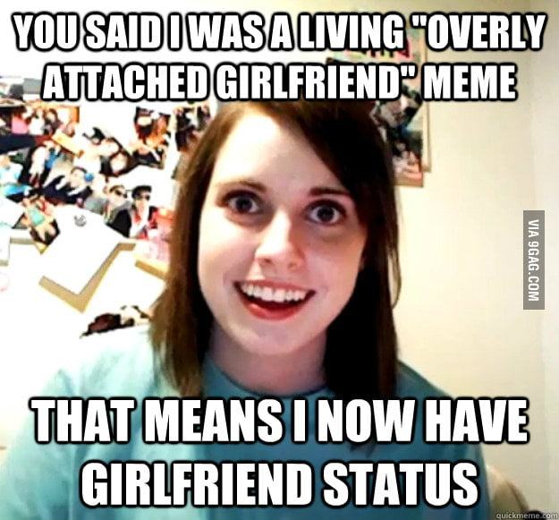 "Reaction to being called ""Overly Attached Girlfriend""."