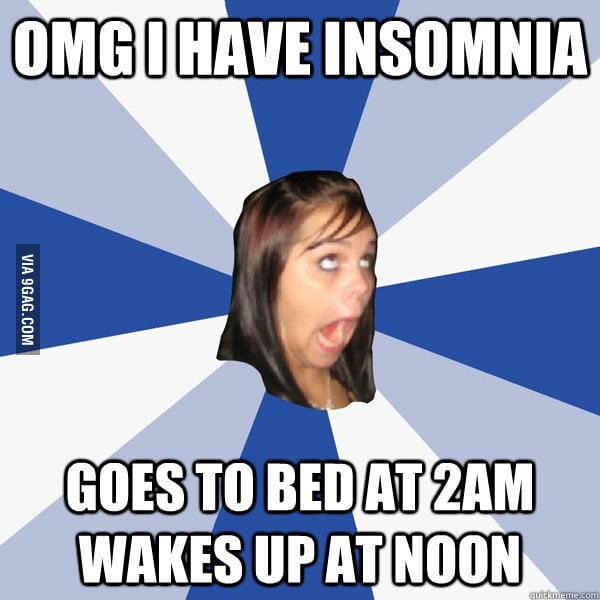 Annoying Facebook Girl has insomnia.