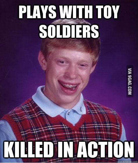 Bad Luck Brian plays with toy soldiers.