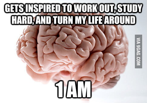 What Scumbag Brain always does.
