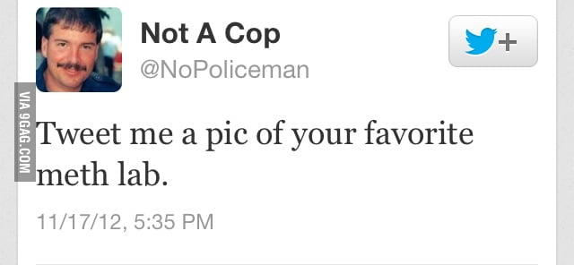 Don't worry, I'm not a cop.