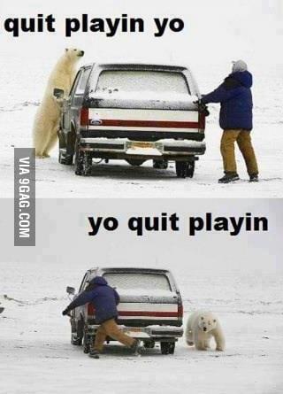 Quit playin'!